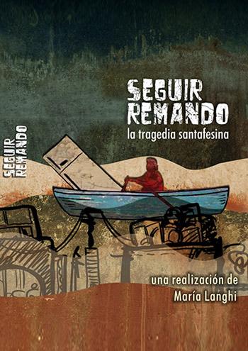 Afiche Seguir Remando, tragedia Santafesina, realización Rosaria Producciones